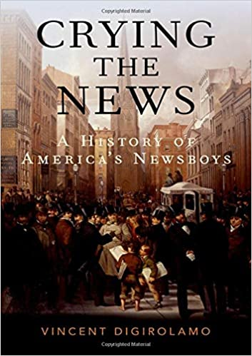 Cover of Crying the News: A History of America's Newsboys
